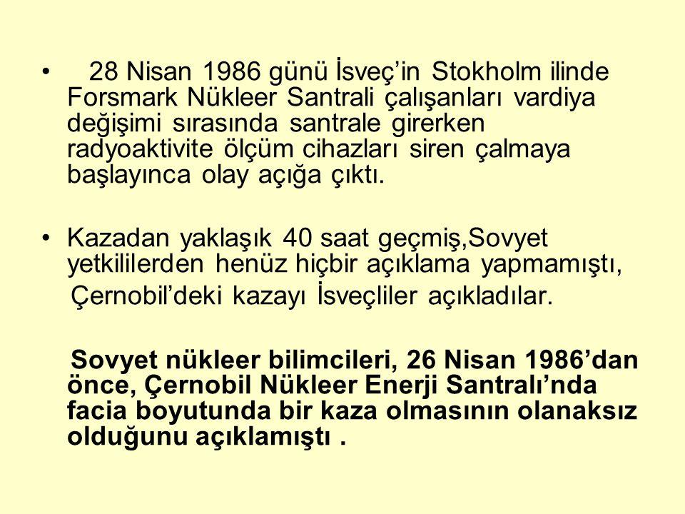 28 Nisan 1986 günü İsveç'in Stokholm ilinde Forsmark Nükleer Santrali çalışanları vardiya değişimi sırasında santrale girerken radyoaktivite ölçüm cihazları siren çalmaya başlayınca olay açığa çıktı.