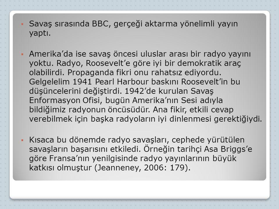 Savaş sırasında BBC, gerçeği aktarma yönelimli yayın yaptı.