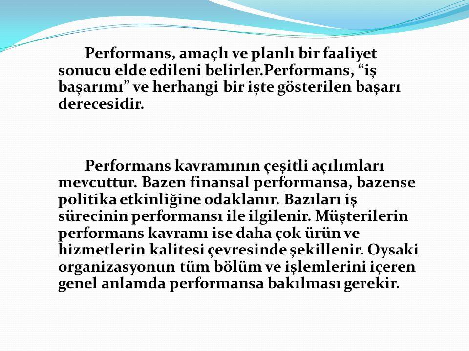 Performans, amaçlı ve planlı bir faaliyet sonucu elde edileni belirler