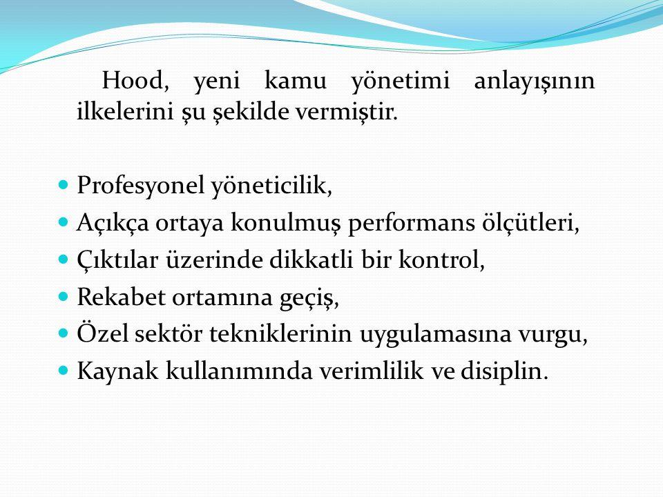 Hood, yeni kamu yönetimi anlayışının ilkelerini şu şekilde vermiştir.