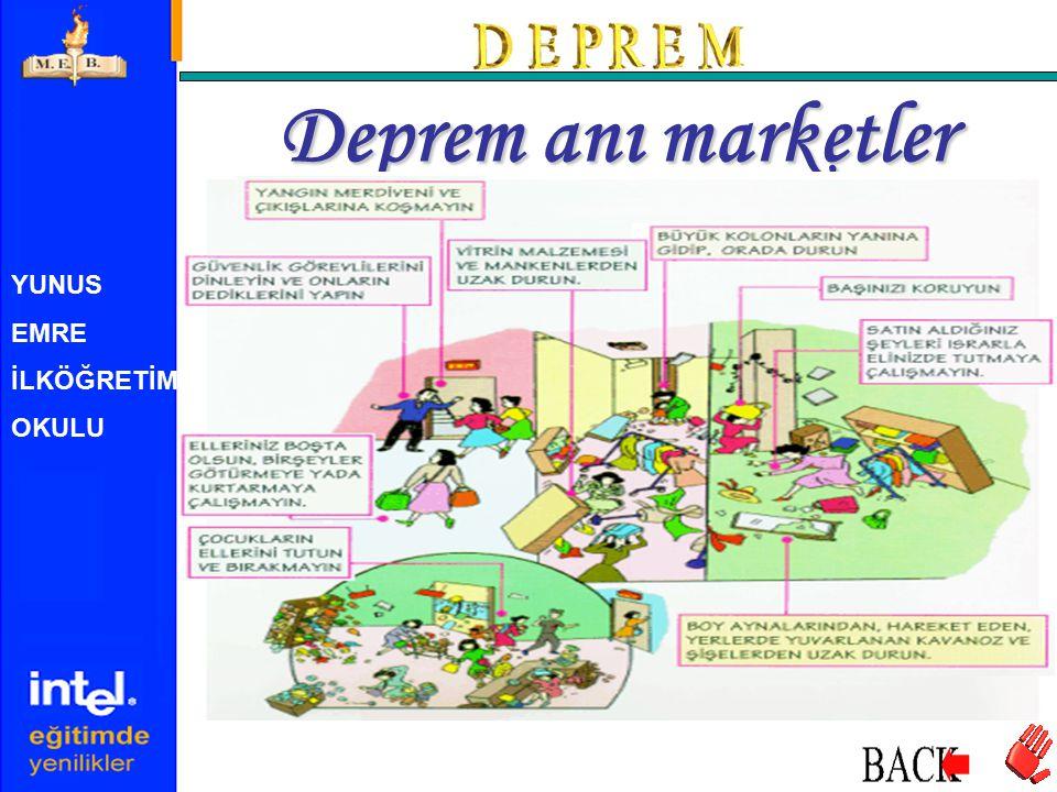 Deprem anı marketler YUNUS EMRE İLKÖĞRETİM OKULU