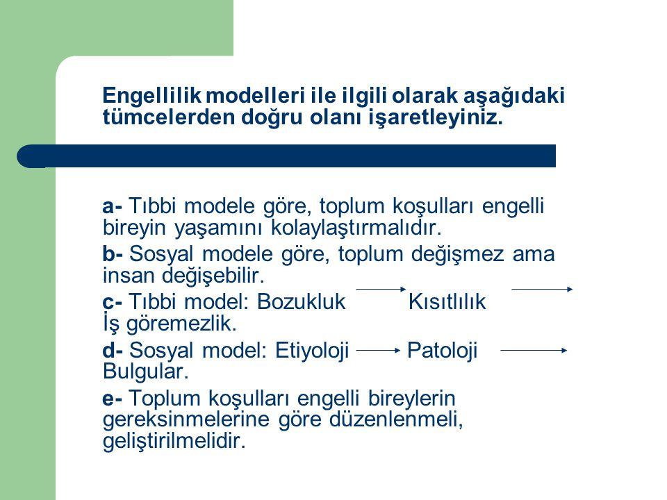 Engellilik modelleri ile ilgili olarak aşağıdaki tümcelerden doğru olanı işaretleyiniz.