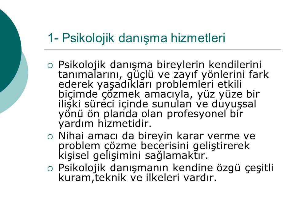 1- Psikolojik danışma hizmetleri