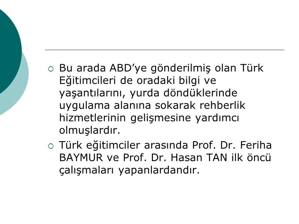 Bu arada ABD'ye gönderilmiş olan Türk Eğitimcileri de oradaki bilgi ve yaşantılarını, yurda döndüklerinde uygulama alanına sokarak rehberlik hizmetlerinin gelişmesine yardımcı olmuşlardır.