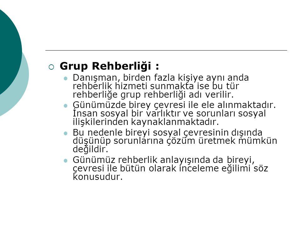 Grup Rehberliği : Danışman, birden fazla kişiye aynı anda rehberlik hizmeti sunmakta ise bu tür rehberliğe grup rehberliği adı verilir.