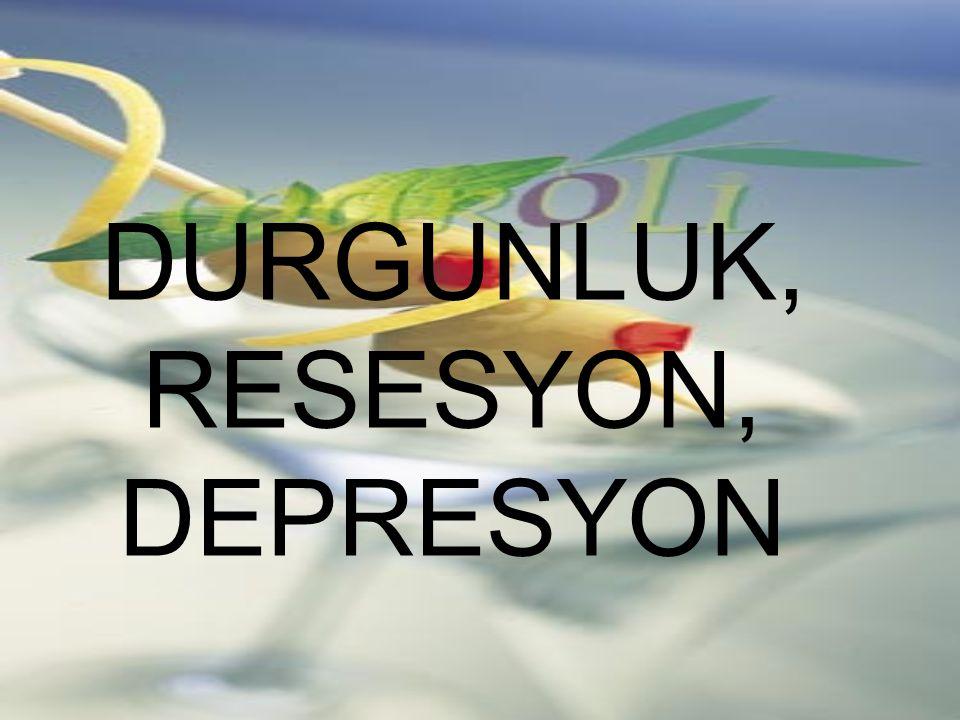 DURGUNLUK, RESESYON, DEPRESYON