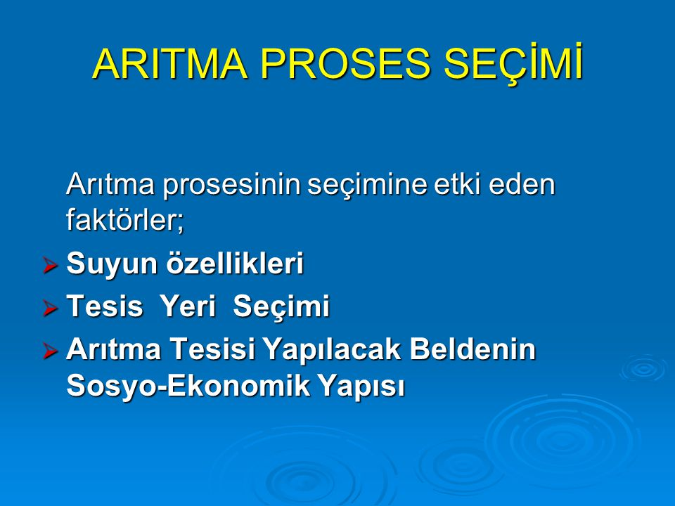 ARITMA PROSES SEÇİMİ Arıtma prosesinin seçimine etki eden faktörler;