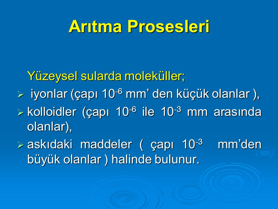 Arıtma Prosesleri Yüzeysel sularda moleküller;