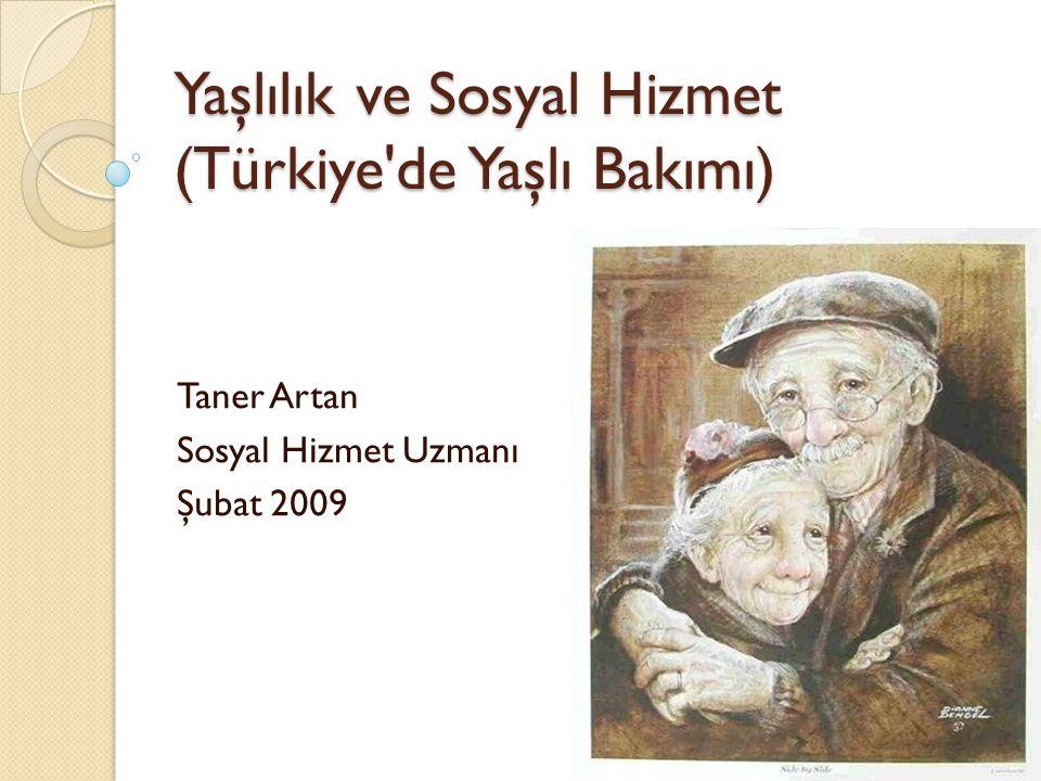 Yaşlılık ve Sosyal Hizmet (Türkiye de Yaşlı Bakımı)
