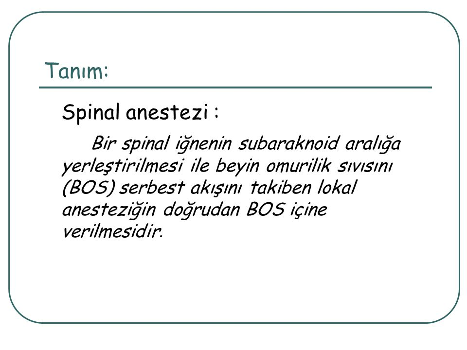 Tanım: Spinal anestezi :