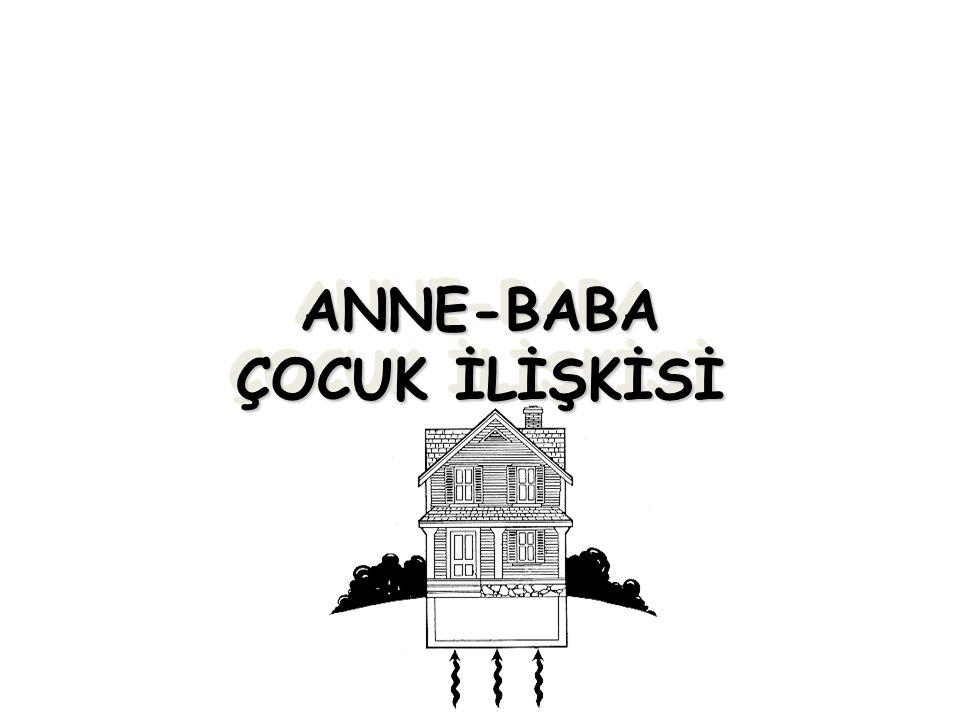 ANNE-BABA ÇOCUK İLİŞKİSİ
