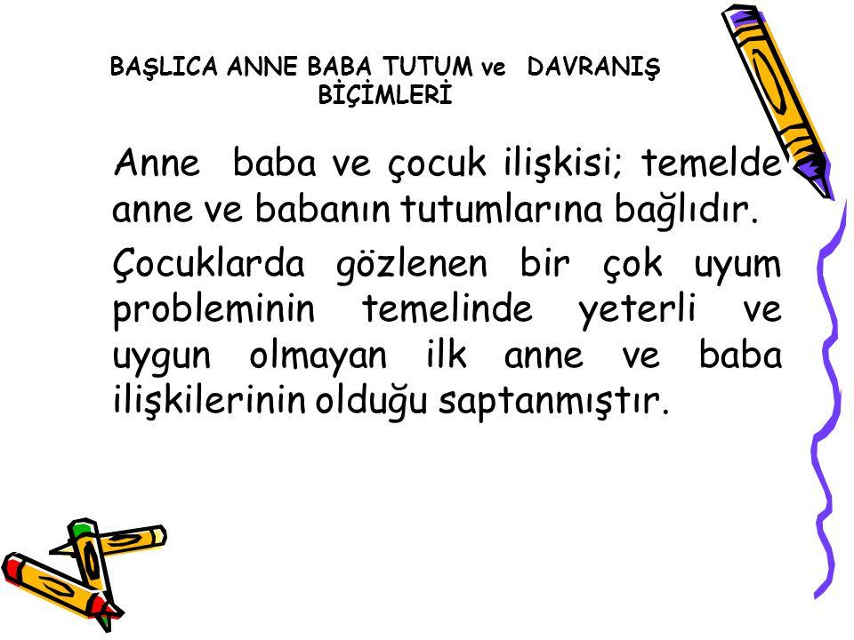 BAŞLICA ANNE BABA TUTUM ve DAVRANIŞ BİÇİMLERİ