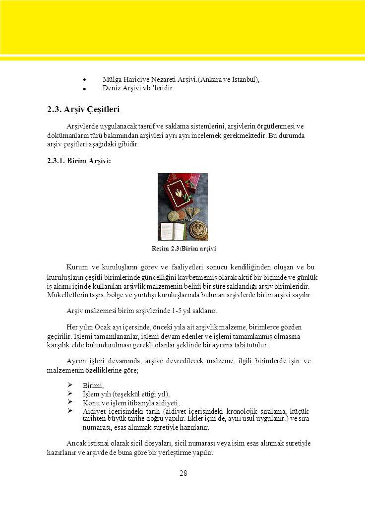  Mülga Hariciye Nezareti Arşivi.(Ankara ve İstanbul), Deniz Arşivi vb.'leridir. 2.3. Arşiv Çeşitleri.