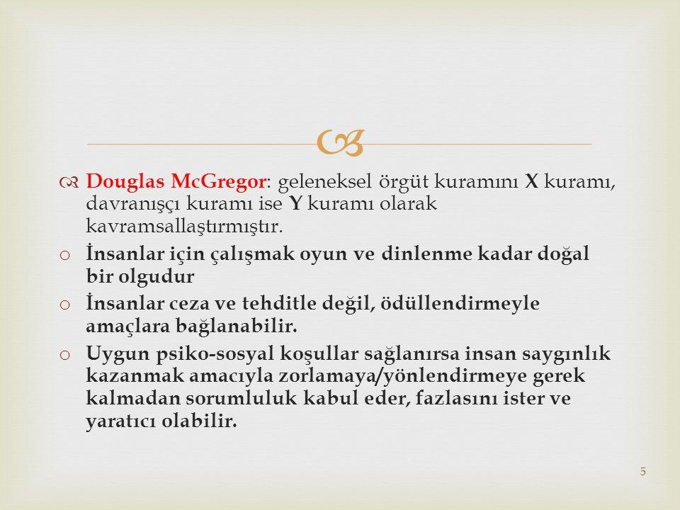Douglas McGregor: geleneksel örgüt kuramını X kuramı, davranışçı kuramı ise Y kuramı olarak kavramsallaştırmıştır.