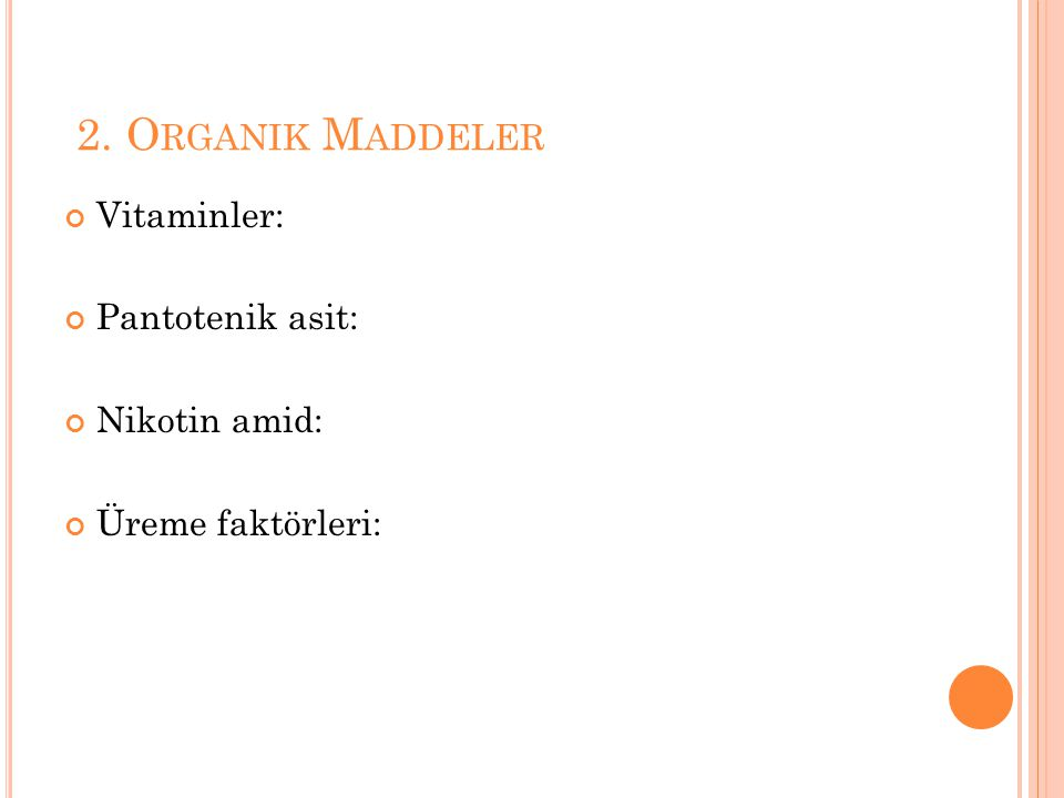 2. Organik Maddeler Vitaminler: Pantotenik asit: Nikotin amid: