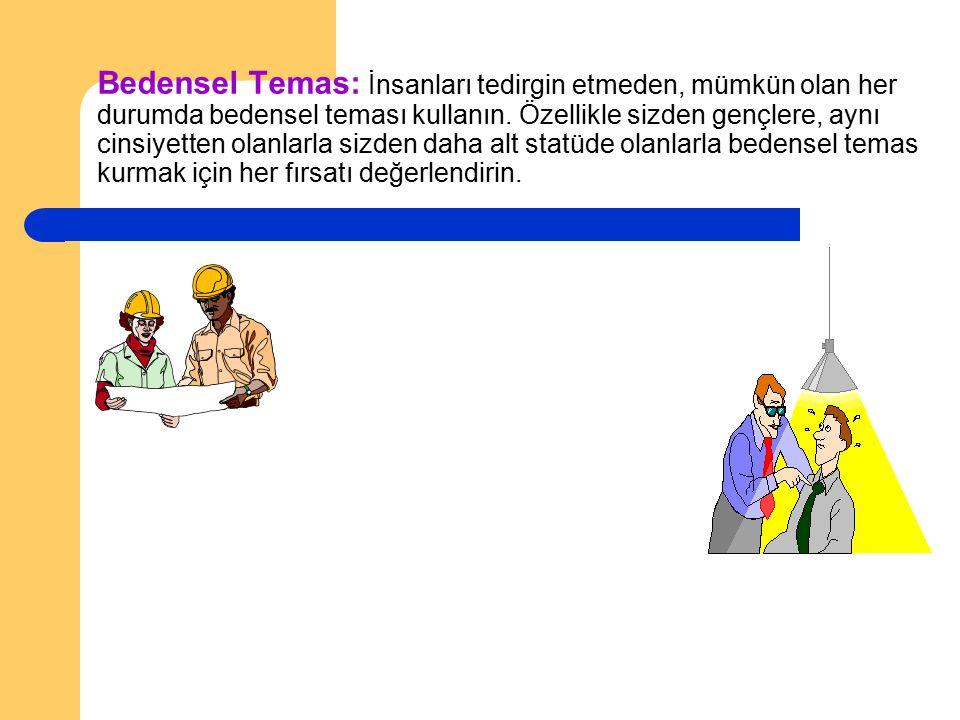 Bedensel Temas: İnsanları tedirgin etmeden, mümkün olan her durumda bedensel teması kullanın.