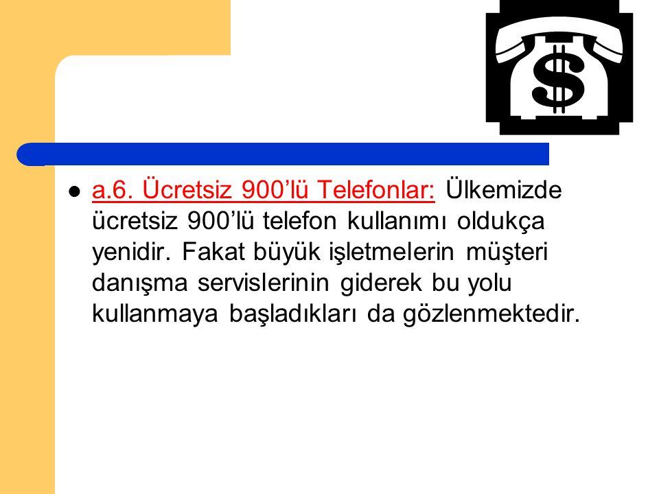 a.6. Ücretsiz 900'lü Telefonlar: Ülkemizde ücretsiz 900'lü telefon kullanımı oldukça yenidir.