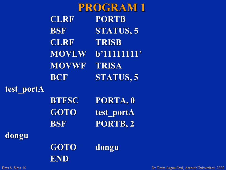PROGRAM 1 CLRF PORTB BSF STATUS, 5 CLRF TRISB MOVLW b'11111111'