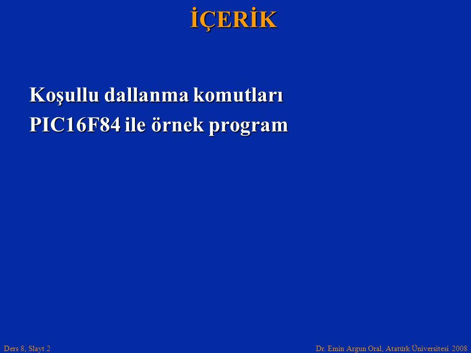 İÇERİK Koşullu dallanma komutları PIC16F84 ile örnek program