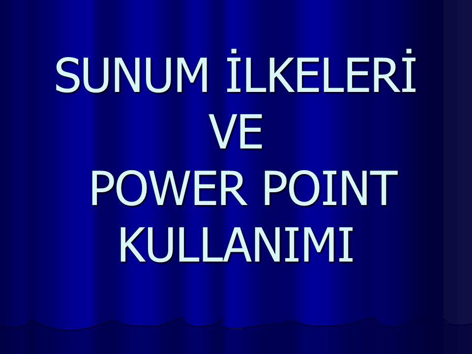 SUNUM İLKELERİ VE POWER POINT KULLANIMI