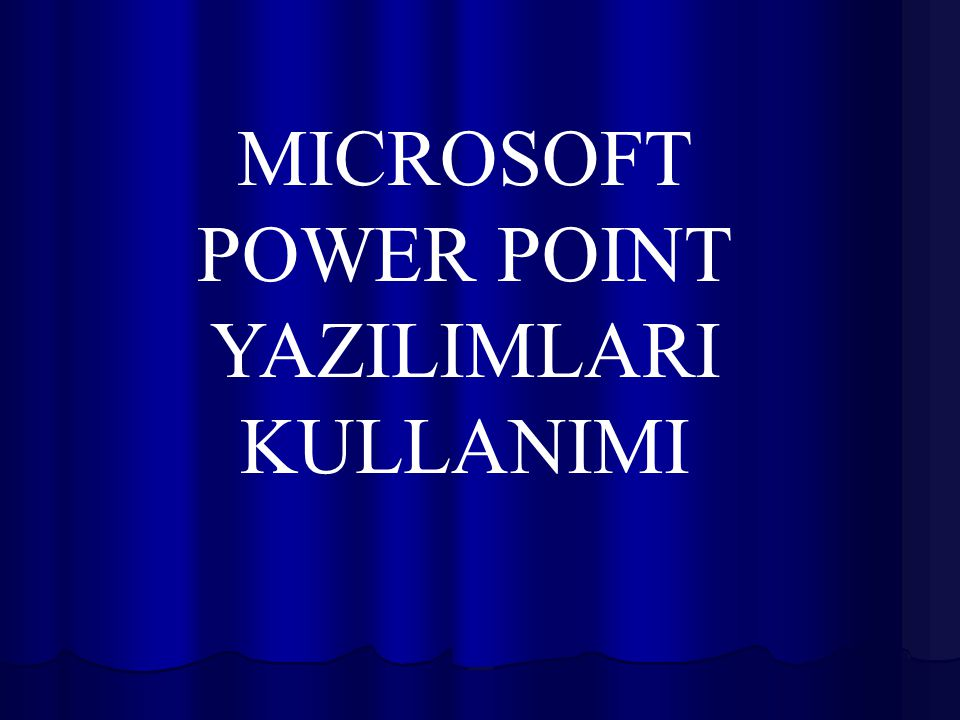 MICROSOFT POWER POINT YAZILIMLARI KULLANIMI