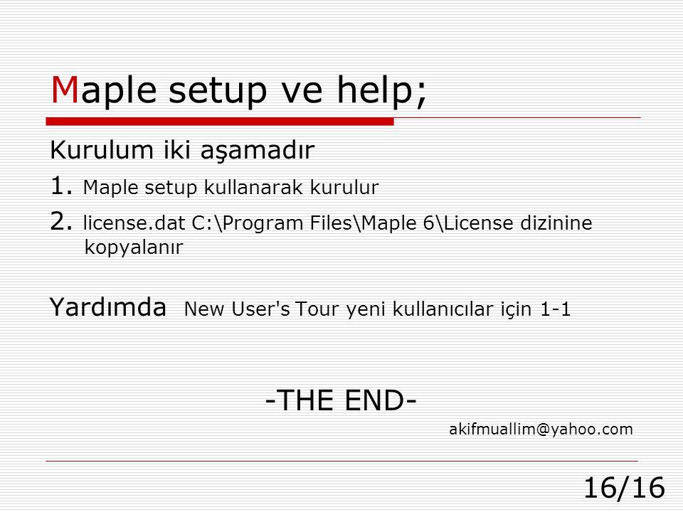 Maple setup ve help; -THE END- Kurulum iki aşamadır