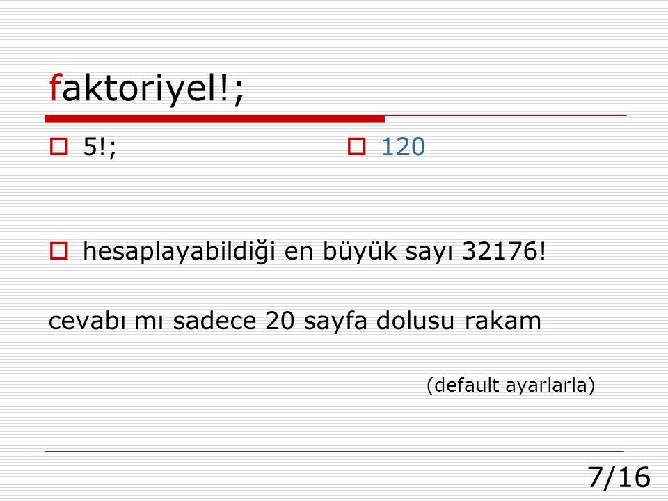 faktoriyel!; 5!; hesaplayabildiği en büyük sayı 32176!