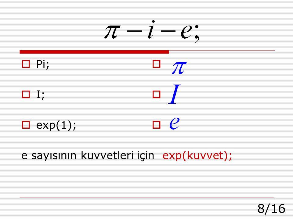 Pi; I; exp(1); e sayısının kuvvetleri için exp(kuvvet);