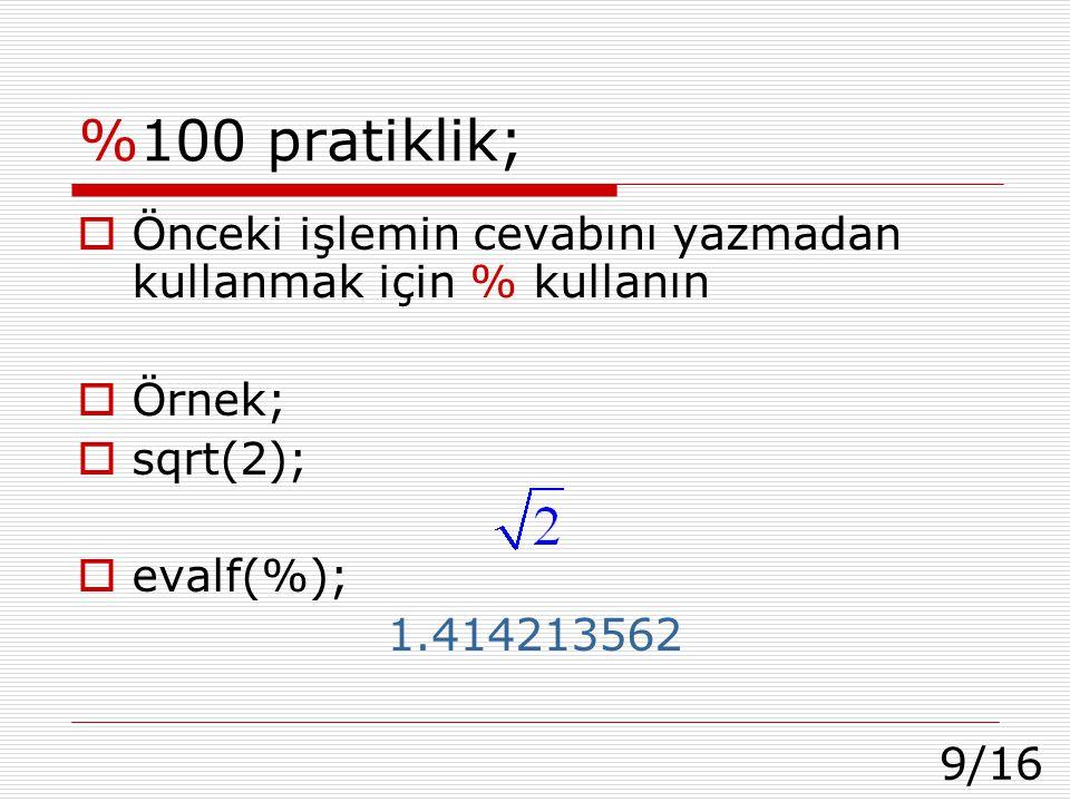 %100 pratiklik; Önceki işlemin cevabını yazmadan kullanmak için % kullanın. Örnek; sqrt(2); evalf(%);
