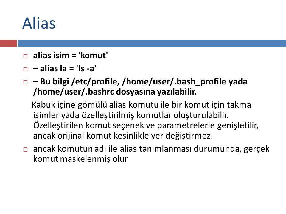 Alias alias isim = komut – alias la = ls -a