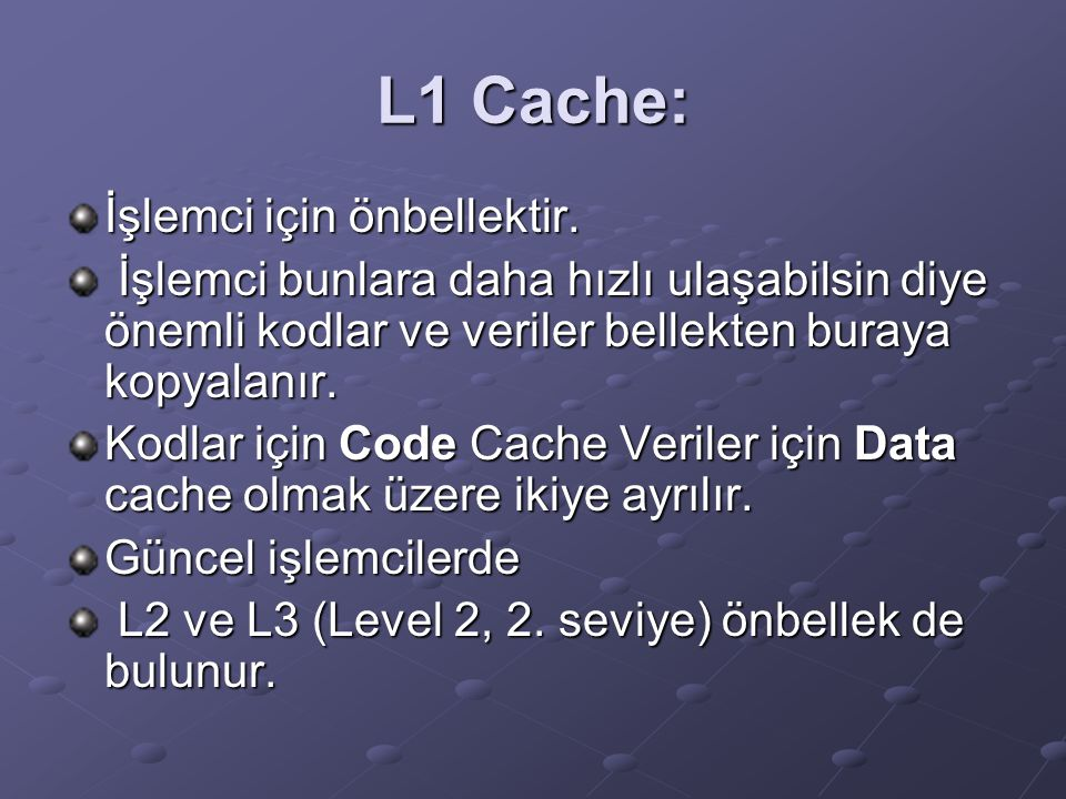 L1 Cache: İşlemci için önbellektir.
