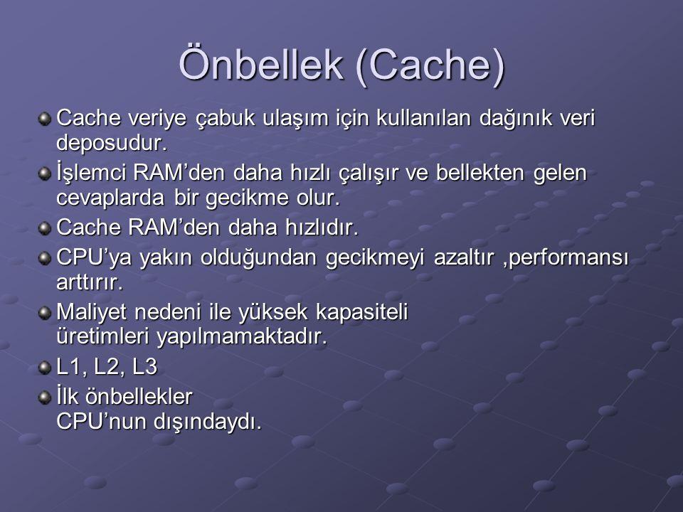 Önbellek (Cache) Cache veriye çabuk ulaşım için kullanılan dağınık veri deposudur.