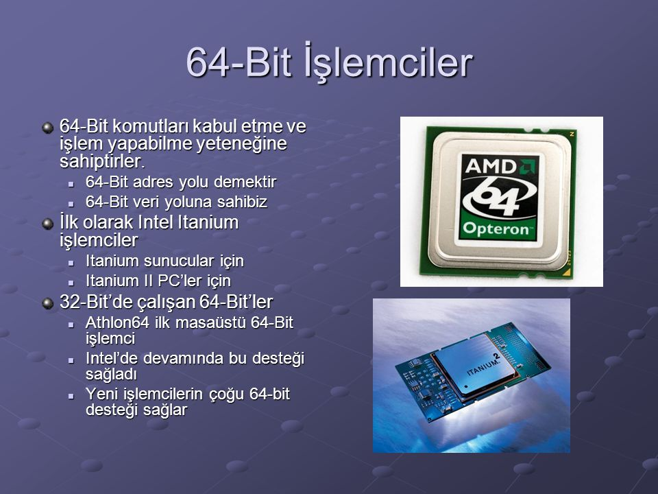 64-Bit İşlemciler 64-Bit komutları kabul etme ve işlem yapabilme yeteneğine sahiptirler. 64-Bit adres yolu demektir.
