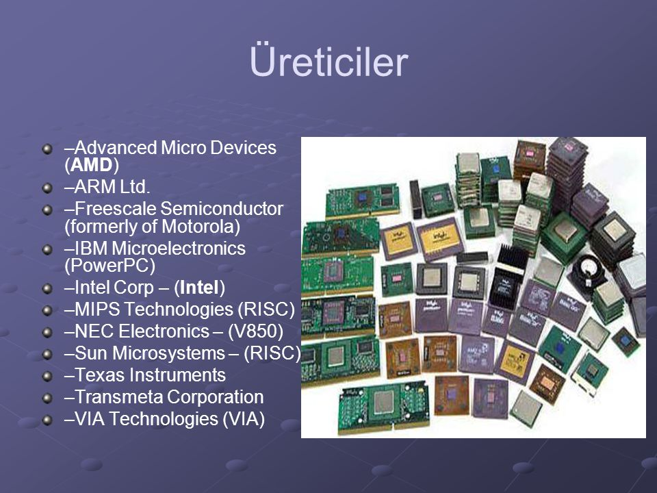Üreticiler –Advanced Micro Devices (AMD) –ARM Ltd.