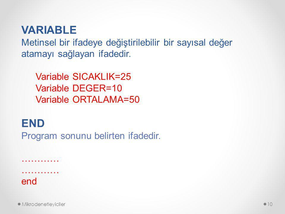 VARIABLE Metinsel bir ifadeye değiştirilebilir bir sayısal değer atamayı sağlayan ifadedir. Variable SICAKLIK=25.