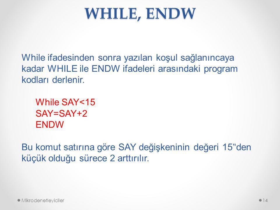 WHILE, ENDW While ifadesinden sonra yazılan koşul sağlanıncaya kadar WHILE ile ENDW ifadeleri arasındaki program kodları derlenir.