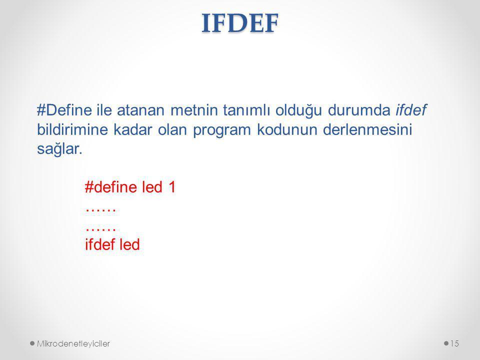 IFDEF #Define ile atanan metnin tanımlı olduğu durumda ifdef bildirimine kadar olan program kodunun derlenmesini sağlar.