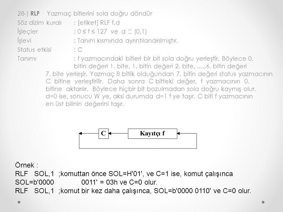 RLF SOL,1 ;komut bir kez daha çalışınca, SOL=b 0000 0110 ve C=0 olur.
