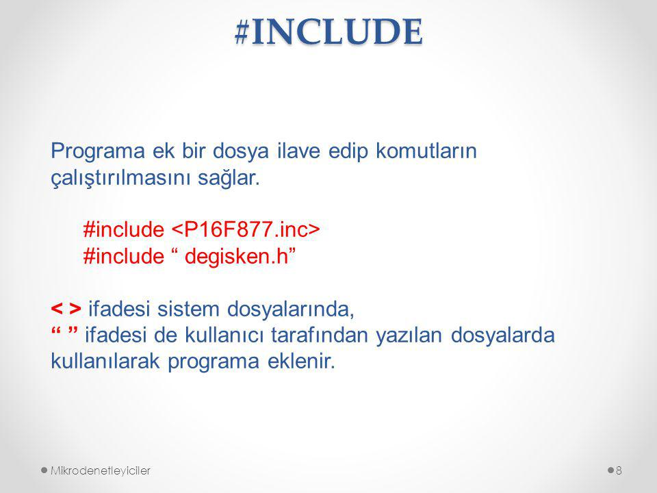 #INCLUDE Programa ek bir dosya ilave edip komutların çalıştırılmasını sağlar. #include <P16F877.inc>
