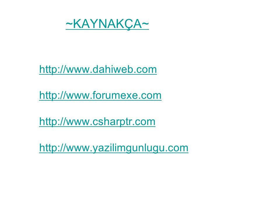~KAYNAKÇA~ http://www.dahiweb.com http://www.forumexe.com