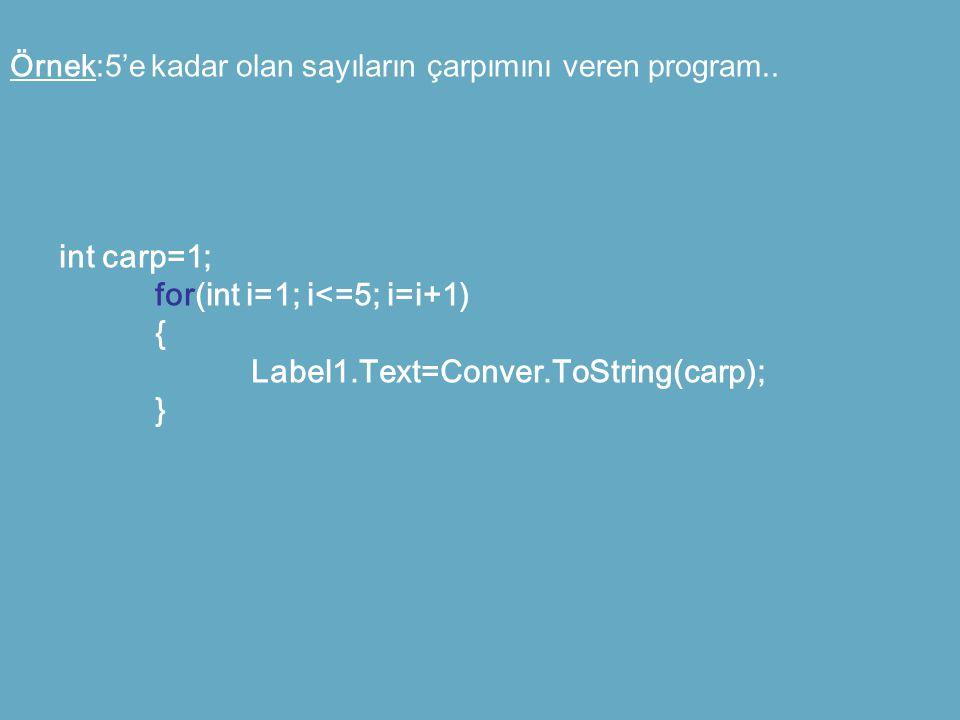for(int i=1; i<=5; i=i+1) { Label1.Text=Conver.ToString(carp); }
