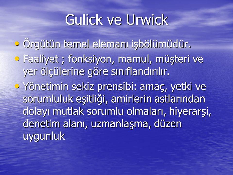 Gulick ve Urwick Örgütün temel elemanı işbölümüdür.