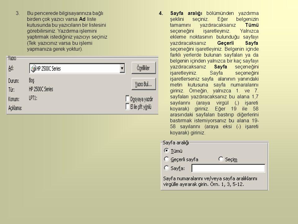 Bu pencerede bilgisayarınıza bağlı birden çok yazıcı varsa Ad liste kutusunda bu yazıcıların bir listesini görebilirsiniz. Yazdırma işlemini yaptırmak istediğiniz yazıcıyı seçiniz (Tek yazıcınız varsa bu işlemi yapmanıza gerek yoktur).