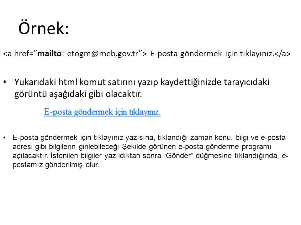 Örnek: <a href= mailto: etogm@meb.gov.tr > E-posta göndermek için tıklayınız.</a>