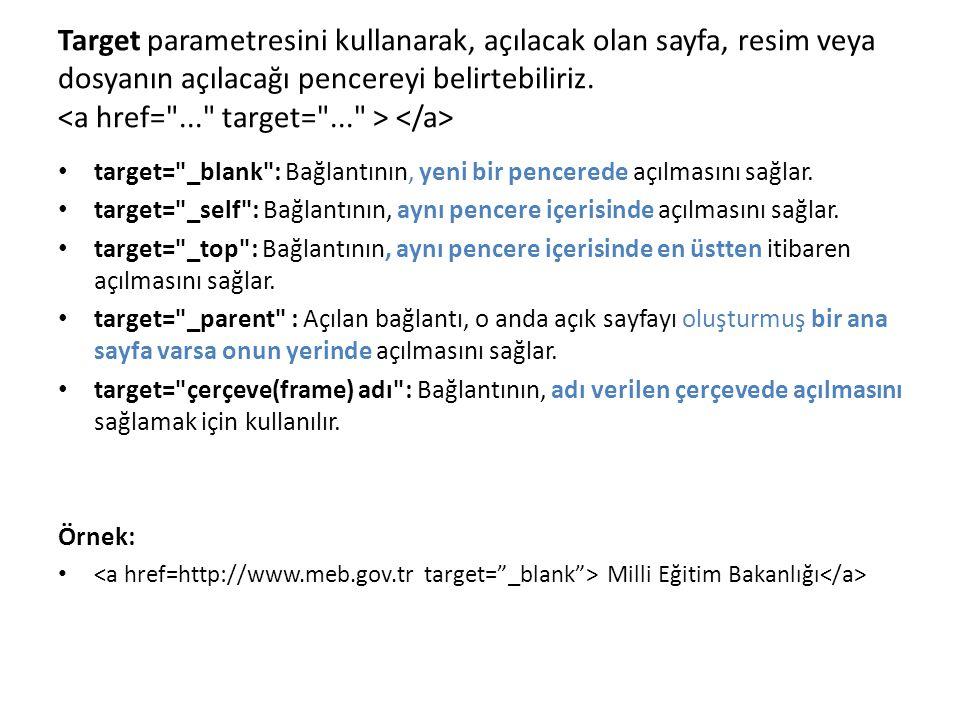 Target parametresini kullanarak, açılacak olan sayfa, resim veya dosyanın açılacağı pencereyi belirtebiliriz. <a href= ... target= ... > </a>