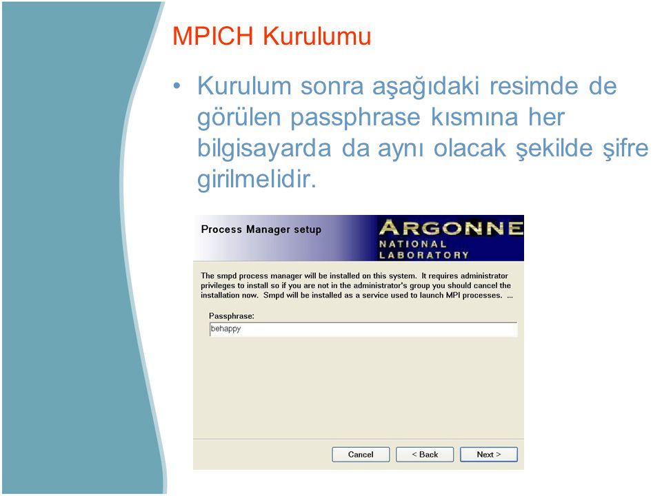 MPICH Kurulumu Kurulum sonra aşağıdaki resimde de görülen passphrase kısmına her bilgisayarda da aynı olacak şekilde şifre girilmelidir.