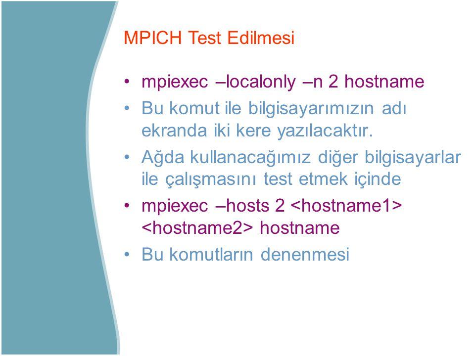 MPICH Test Edilmesi mpiexec –localonly –n 2 hostname. Bu komut ile bilgisayarımızın adı ekranda iki kere yazılacaktır.