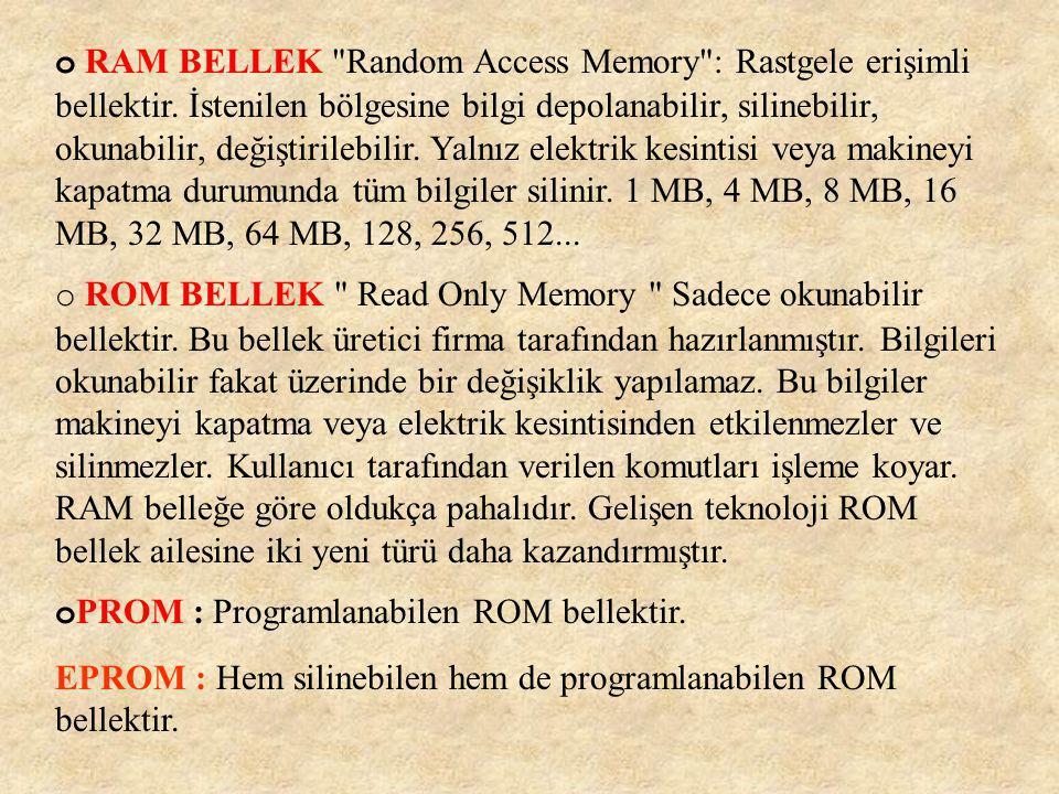 o RAM BELLEK Random Access Memory : Rastgele erişimli bellektir