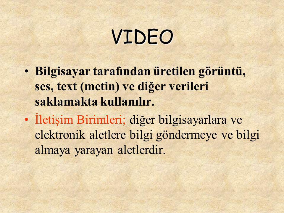 VIDEO Bilgisayar tarafından üretilen görüntü, ses, text (metin) ve diğer verileri saklamakta kullanılır.