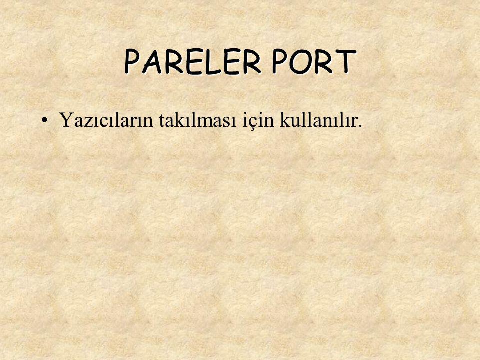 PARELER PORT Yazıcıların takılması için kullanılır.